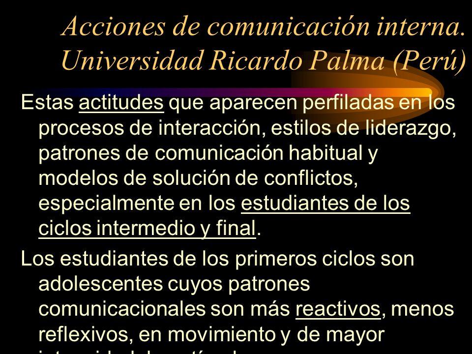 Acciones de comunicación interna. Universidad Ricardo Palma (Perú) Estas actitudes que aparecen perfiladas en los procesos de interacción, estilos de