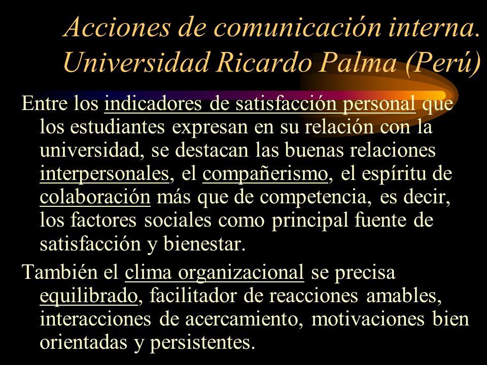 Acciones de comunicación interna. Universidad Ricardo Palma (Perú) Entre los indicadores de satisfacción personal que los estudiantes expresan en su r