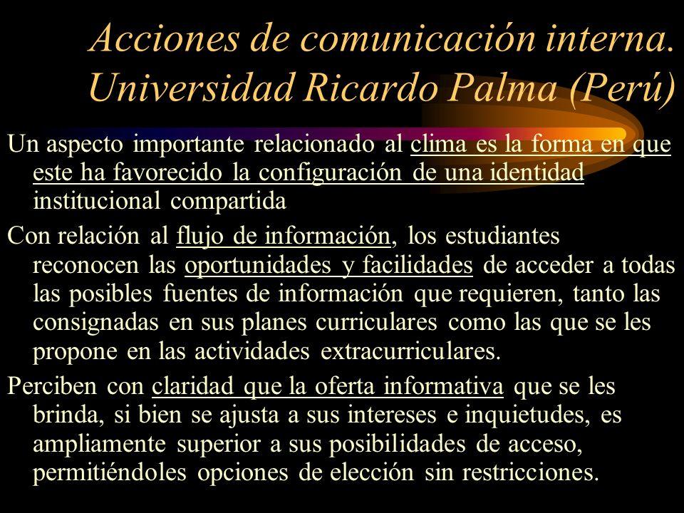 Acciones de comunicación interna. Universidad Ricardo Palma (Perú) Un aspecto importante relacionado al clima es la forma en que este ha favorecido la