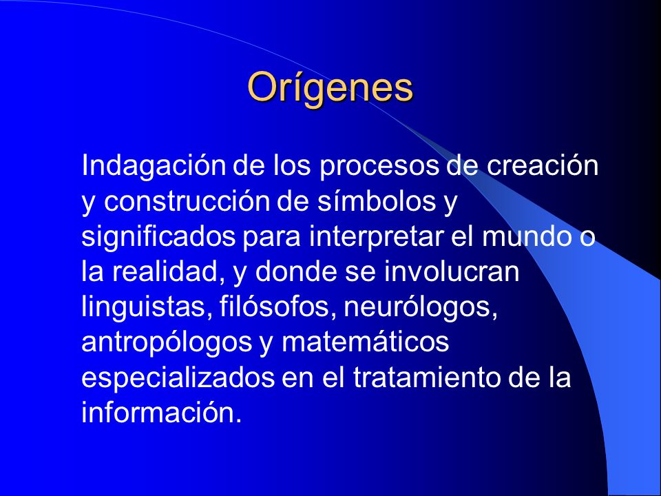 Orígenes Indagación de los procesos de creación y construcción de símbolos y significados para interpretar el mundo o la realidad, y donde se involucr