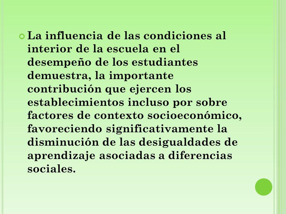 La influencia de las condiciones al interior de la escuela en el desempeño de los estudiantes demuestra, la importante contribución que ejercen los es