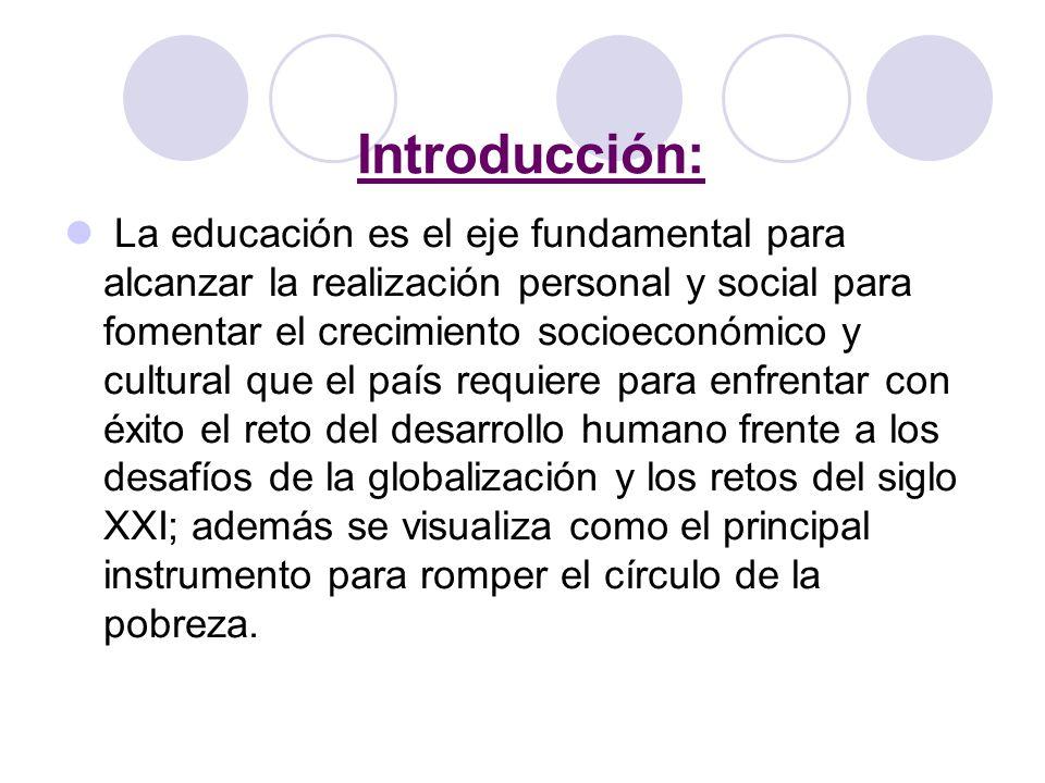 Introducción: La educación es el eje fundamental para alcanzar la realización personal y social para fomentar el crecimiento socioeconómico y cultural