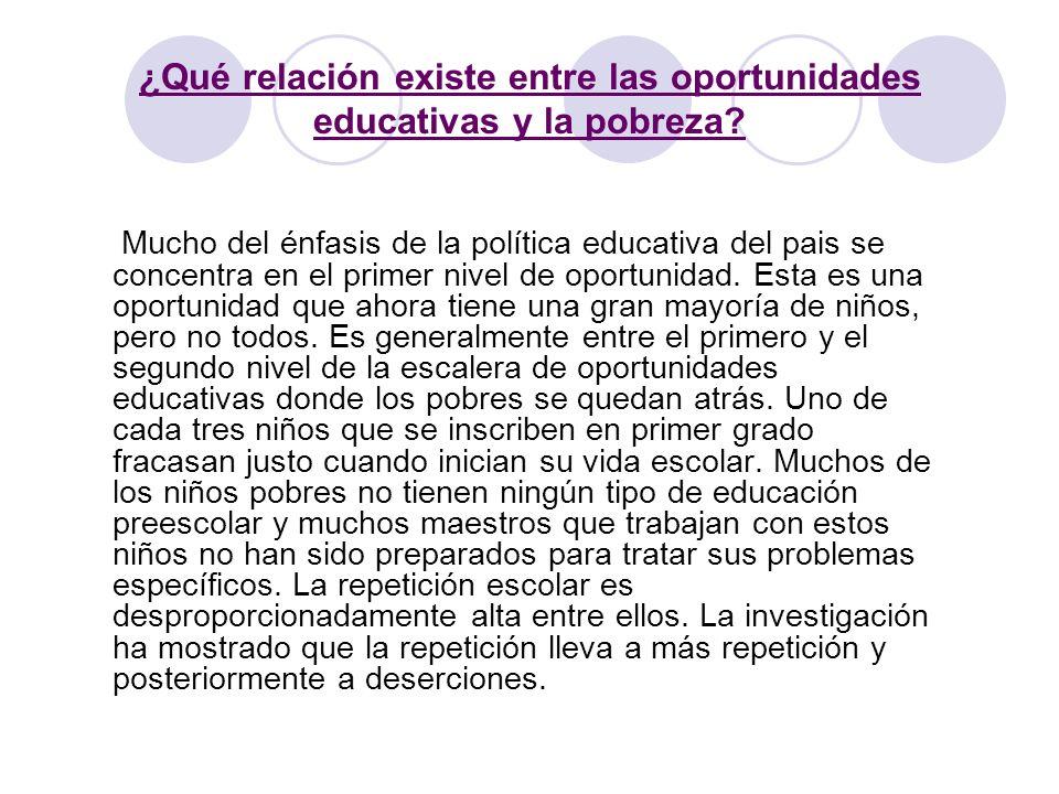 ¿Qué relación existe entre las oportunidades educativas y la pobreza? Mucho del énfasis de la política educativa del pais se concentra en el primer ni