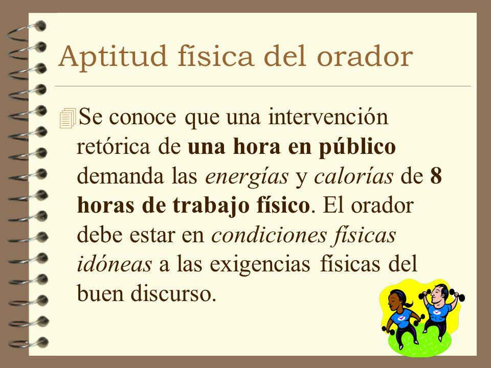 Aptitud física del orador 4 Se conoce que una intervención retórica de una hora en público demanda las energías y calorías de 8 horas de trabajo físic