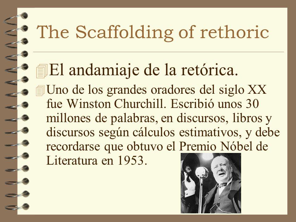 The Scaffolding of rethoric 4 El andamiaje de la retórica. 4 Uno de los grandes oradores del siglo XX fue Winston Churchill. Escribió unos 30 millones