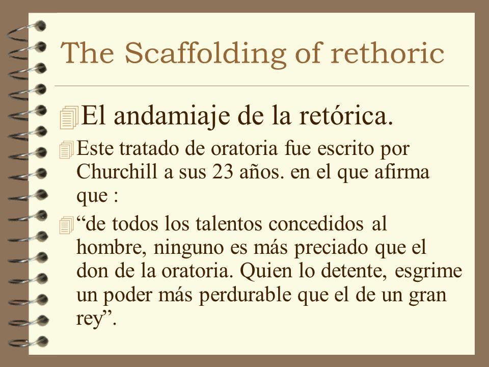 The Scaffolding of rethoric 4 El andamiaje de la retórica. 4 Este tratado de oratoria fue escrito por Churchill a sus 23 años. en el que afirma que :