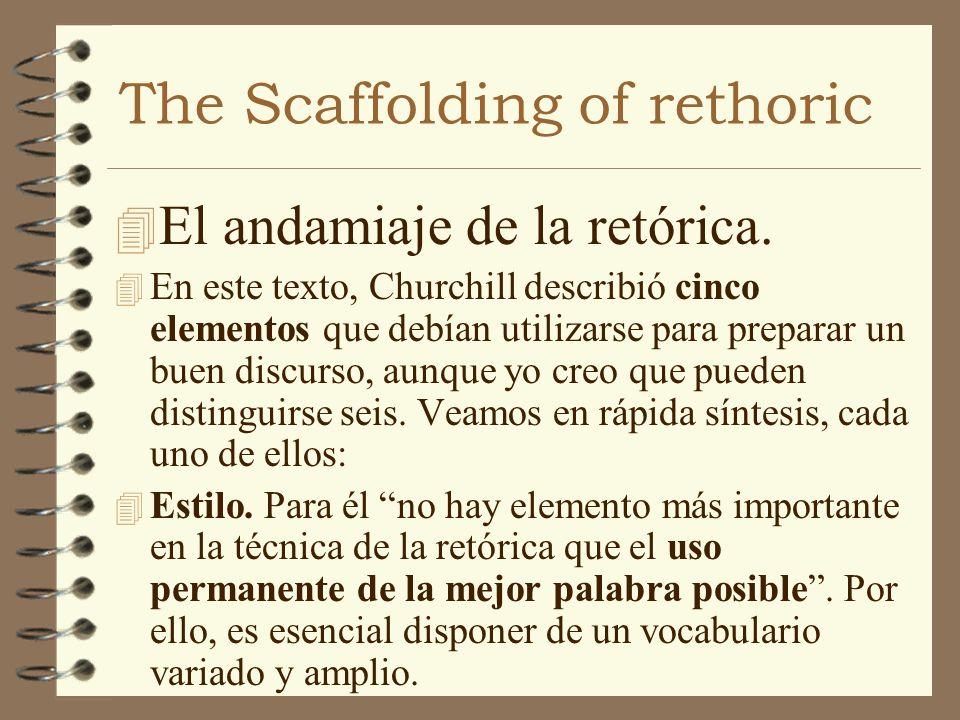 The Scaffolding of rethoric 4 El andamiaje de la retórica. 4 En este texto, Churchill describió cinco elementos que debían utilizarse para preparar un