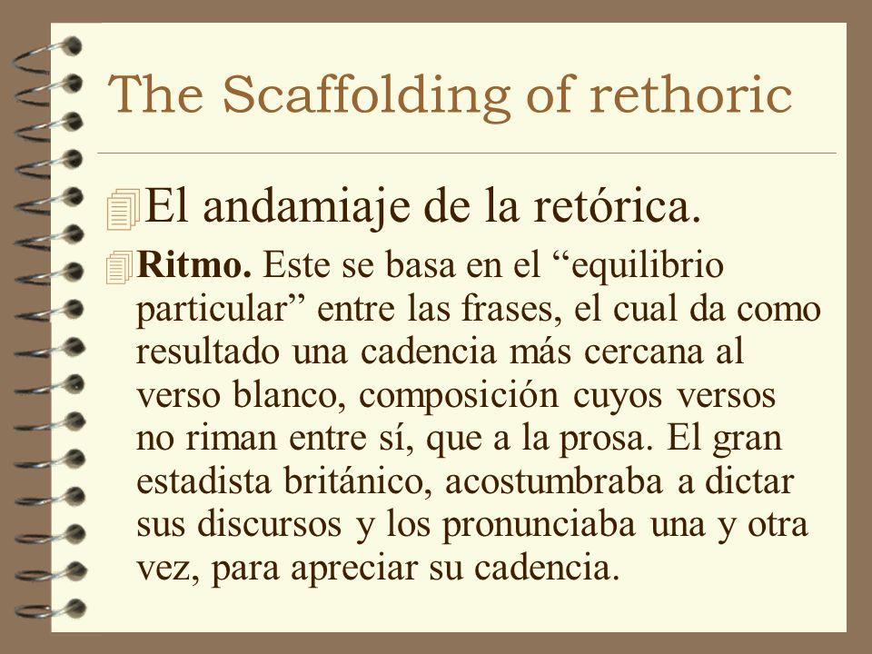 The Scaffolding of rethoric 4 El andamiaje de la retórica. 4 Ritmo. Este se basa en el equilibrio particular entre las frases, el cual da como resulta