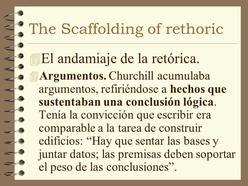 The Scaffolding of rethoric 4 El andamiaje de la retórica. 4 Argumentos. Churchill acumulaba argumentos, refiriéndose a hechos que sustentaban una con