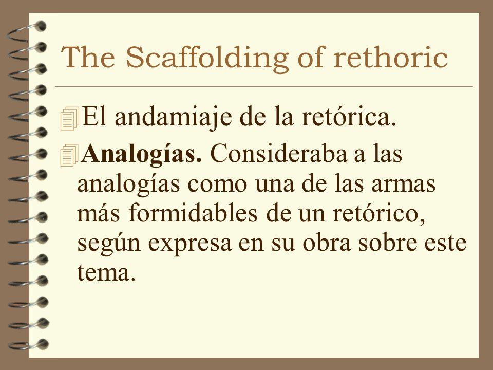 The Scaffolding of rethoric 4 El andamiaje de la retórica. 4 Analogías. Consideraba a las analogías como una de las armas más formidables de un retóri