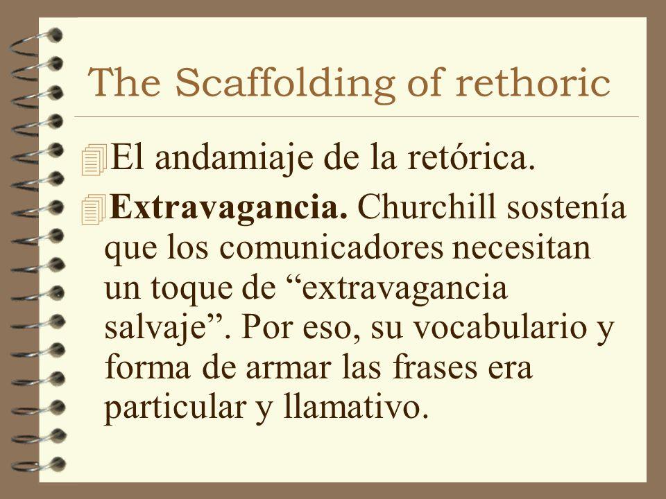 The Scaffolding of rethoric 4 El andamiaje de la retórica. 4 Extravagancia. Churchill sostenía que los comunicadores necesitan un toque de extravaganc
