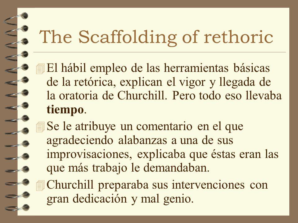 The Scaffolding of rethoric 4 El hábil empleo de las herramientas básicas de la retórica, explican el vigor y llegada de la oratoria de Churchill. Per