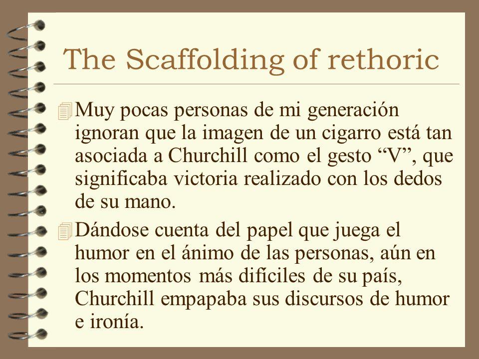 The Scaffolding of rethoric 4 Muy pocas personas de mi generación ignoran que la imagen de un cigarro está tan asociada a Churchill como el gesto V, q