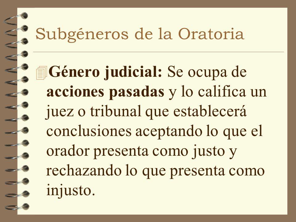 Subgéneros de la Oratoria 4 Género judicial: Se ocupa de acciones pasadas y lo califica un juez o tribunal que establecerá conclusiones aceptando lo q