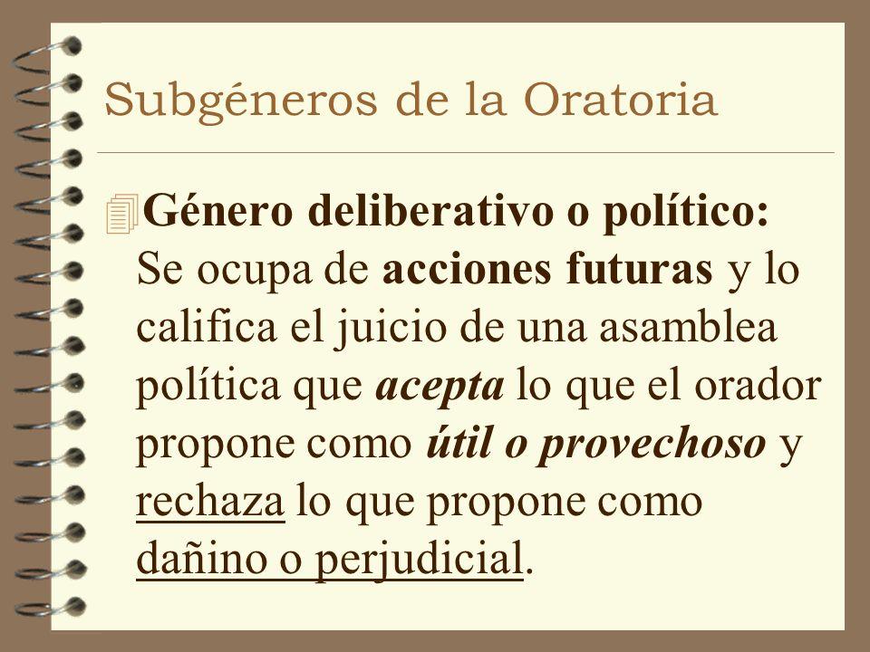 Subgéneros de la Oratoria 4 Género deliberativo o político: Se ocupa de acciones futuras y lo califica el juicio de una asamblea política que acepta l