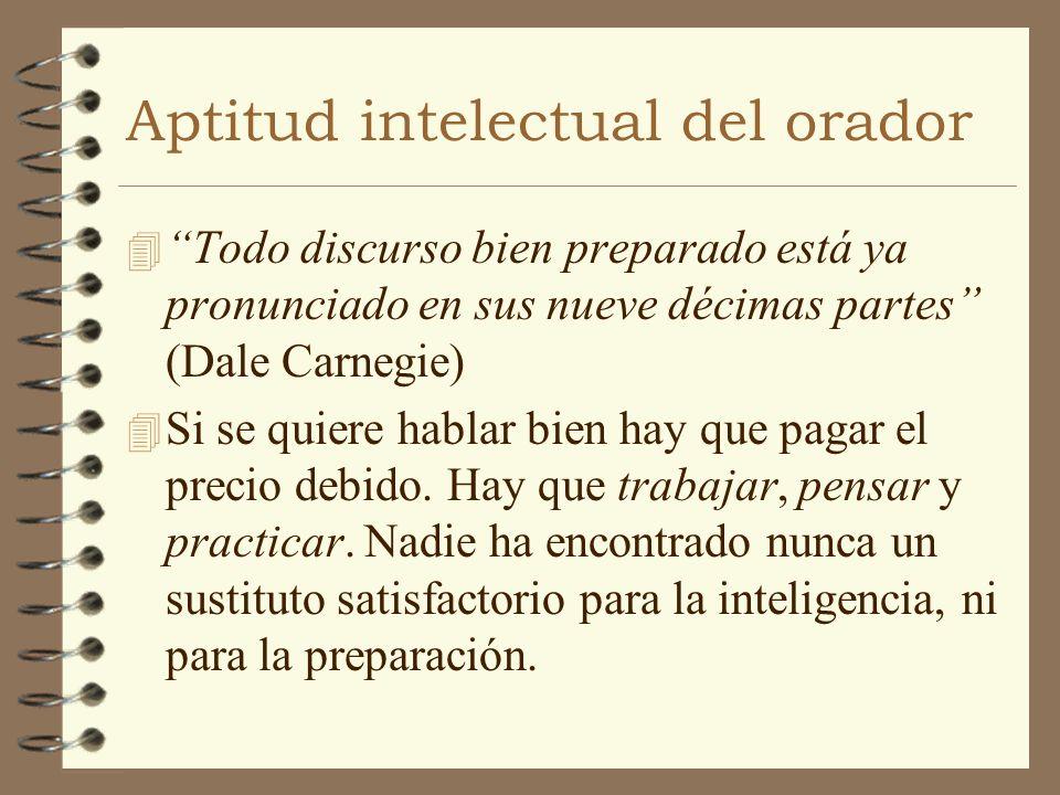 Aptitud intelectual del orador 4 Todo discurso bien preparado está ya pronunciado en sus nueve décimas partes (Dale Carnegie) 4 Si se quiere hablar bi