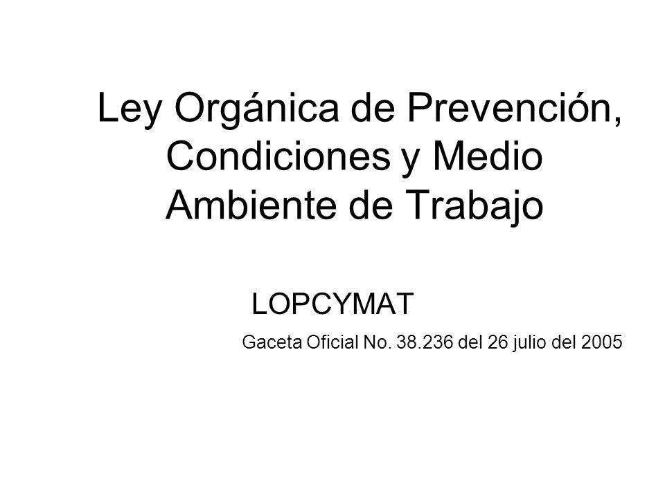 LOPCYMAT Ley Orgánica de Prevención, Condiciones y Medio Ambiente de Trabajo Gaceta Oficial No. 38.236 del 26 julio del 2005