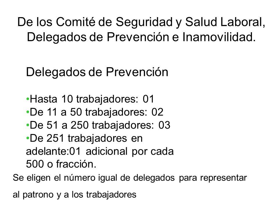 De los Comité de Seguridad y Salud Laboral, Delegados de Prevención e Inamovilidad. Delegados de Prevención Hasta 10 trabajadores: 01 De 11 a 50 traba