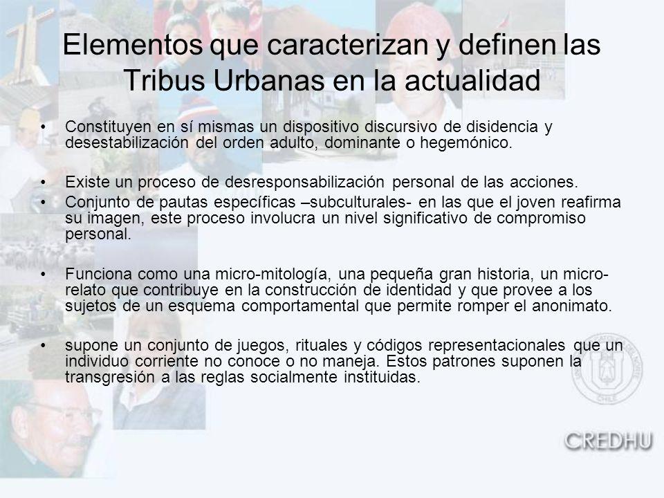 Elementos que caracterizan y definen las Tribus Urbanas en la actualidad Constituyen en sí mismas un dispositivo discursivo de disidencia y desestabil