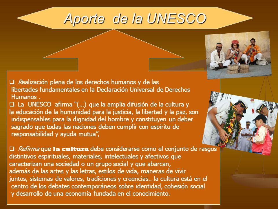 Aporte de la UNESCO Realización plena de los derechos humanos y de las libertades fundamentales en la Declaración Universal de Derechos Humanos. La UN