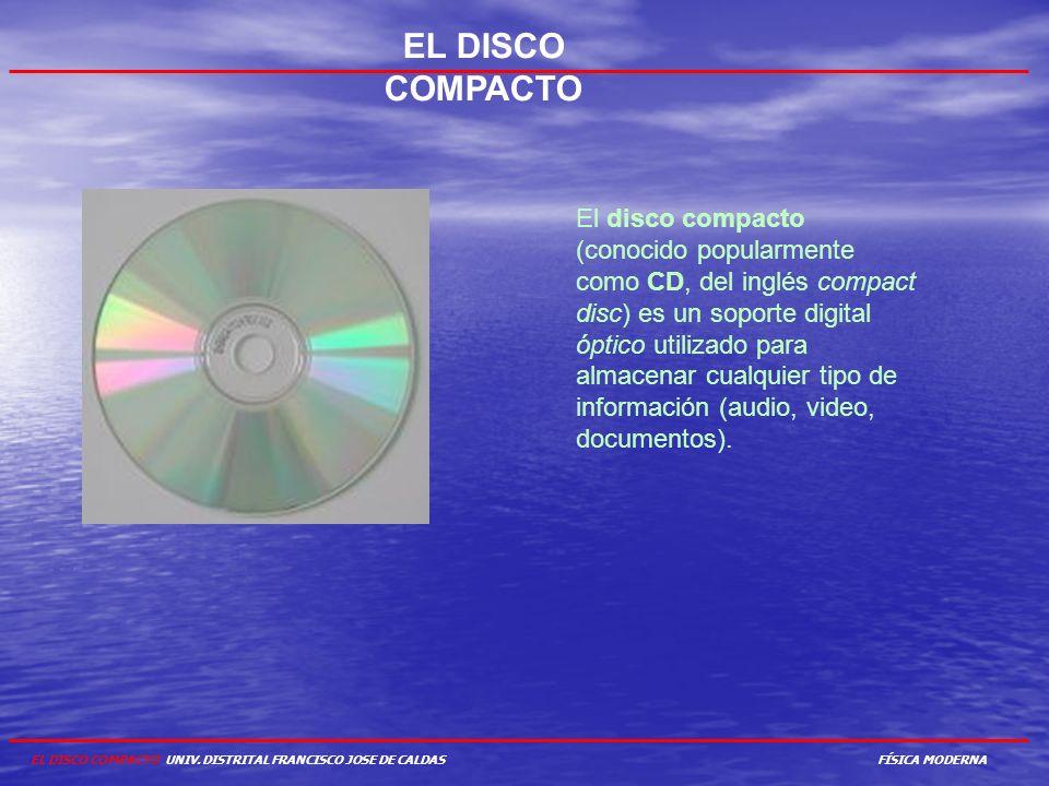EL DISCO COMPACTO El disco compacto (conocido popularmente como CD, del inglés compact disc) es un soporte digital óptico utilizado para almacenar cua