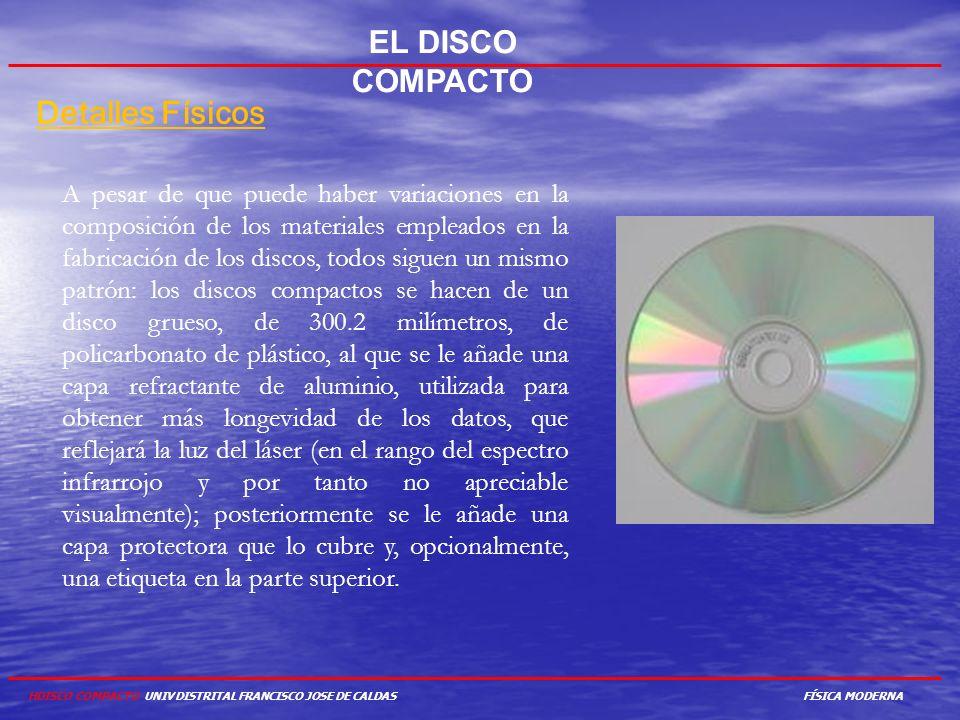 HDISCO COMPACTO UNIV DISTRITAL FRANCISCO JOSE DE CALDAS EL DISCO COMPACTO DDetalles Físicos A pesar de que puede haber variaciones en la composición d