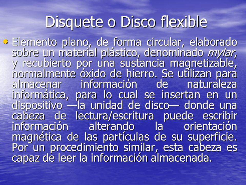 Disquete o Disco flexible Elemento plano, de forma circular, elaborado sobre un material plástico, denominado mylar, y recubierto por una sustancia ma