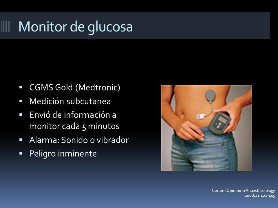 Monitor de glucosa CGMS Gold (Medtronic) Medición subcutanea Envió de información a monitor cada 5 minutos Alarma: Sonido o vibrador Peligro inminente