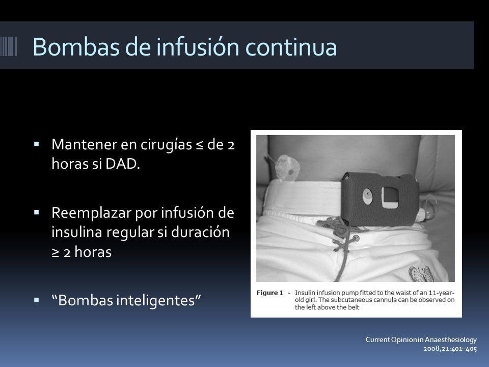 Bombas de infusión continua Mantener en cirugías de 2 horas si DAD. Reemplazar por infusión de insulina regular si duración 2 horas Bombas inteligente