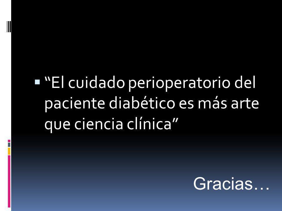 El cuidado perioperatorio del paciente diabético es más arte que ciencia clínica Gracias…