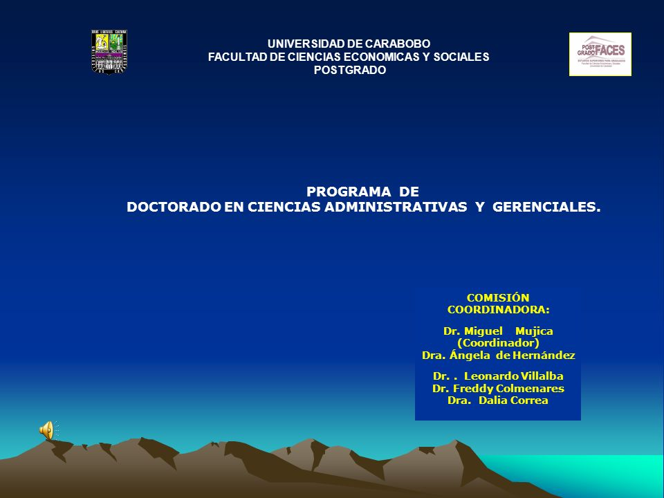UNIVERSIDAD DE CARABOBO FACULTAD DE CIENCIAS ECONOMICAS Y SOCIALES POSTGRADO COMISIÓN COORDINADORA: Dr. Miguel Mujica (Coordinador) Dra. Ángela de Her