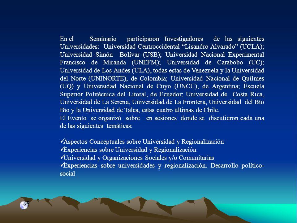 En el Seminario participaron Investigadores de las siguientes Universidades: Universidad Centroccidental Lisandro Alvarado (UCLA); Universidad Simón B