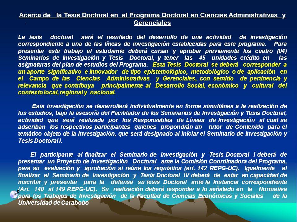 . Acerca de la Tesis Doctoral en el Programa Doctoral en Ciencias Administrativas y Gerenciales La tesis doctoral será el resultado del desarrollo de