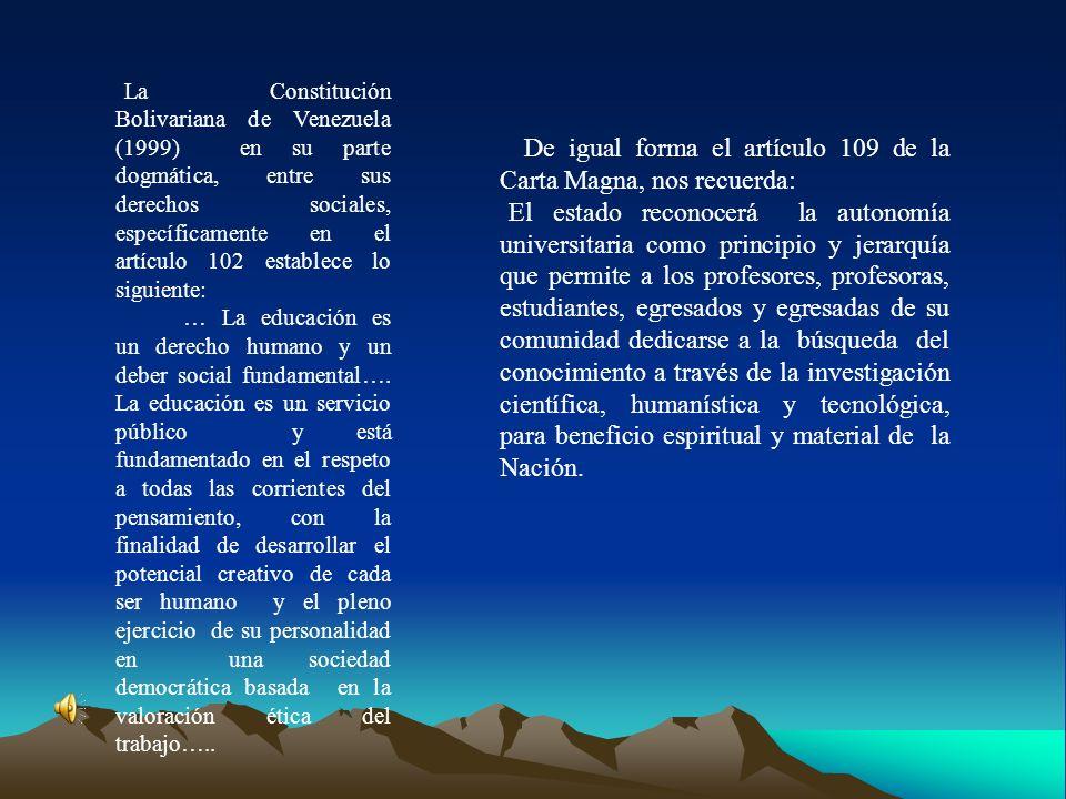 La Constitución Bolivariana de Venezuela (1999) en su parte dogmática, entre sus derechos sociales, específicamente en el artículo 102 establece lo si