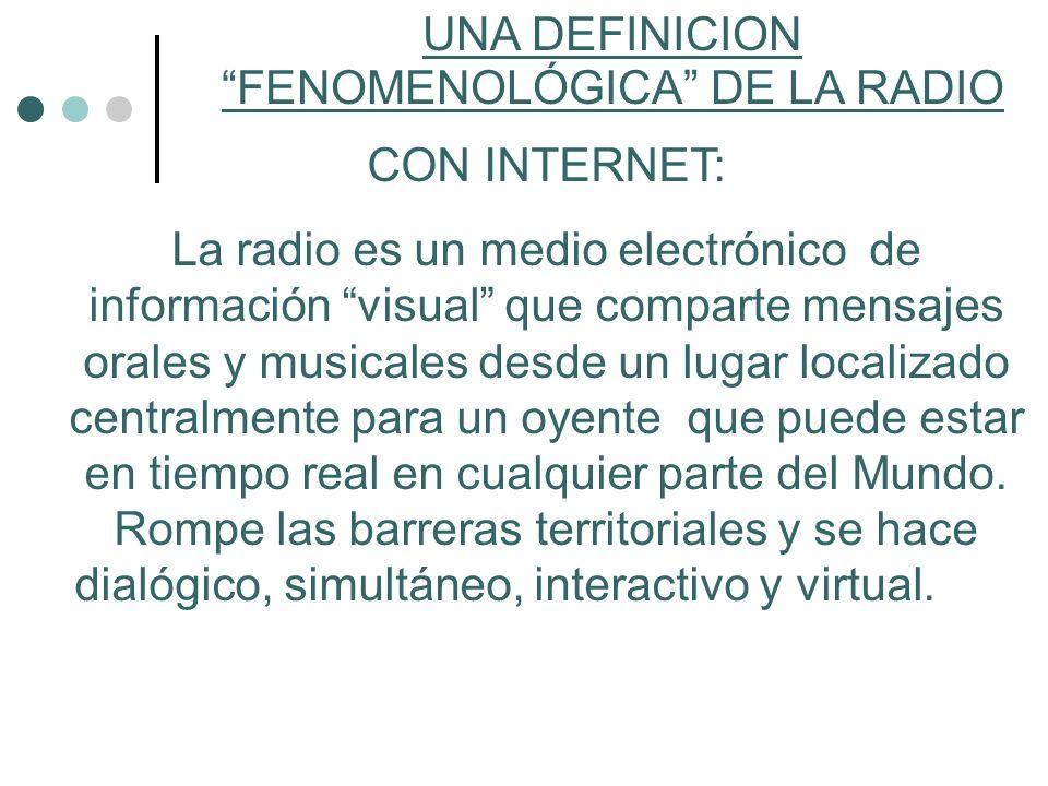 UNA DEFINICION FENOMENOLÓGICA DE LA RADIO CON INTERNET: La radio es un medio electrónico de información visual que comparte mensajes orales y musicale