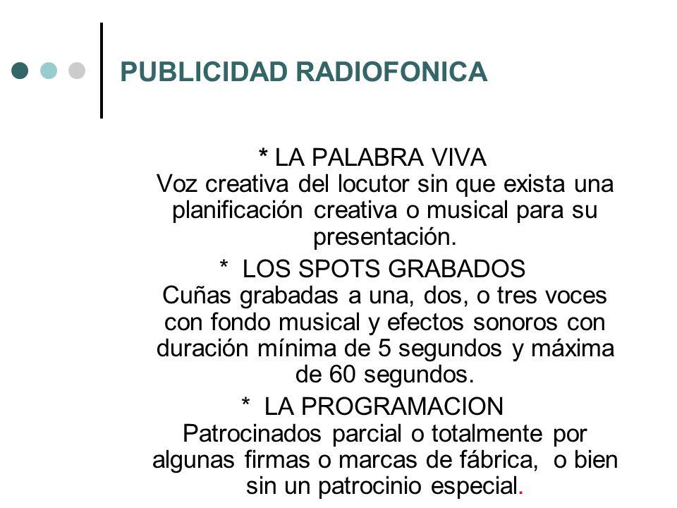 PUBLICIDAD RADIOFONICA * LA PALABRA VIVA Voz creativa del locutor sin que exista una planificación creativa o musical para su presentación. * LOS SPOT