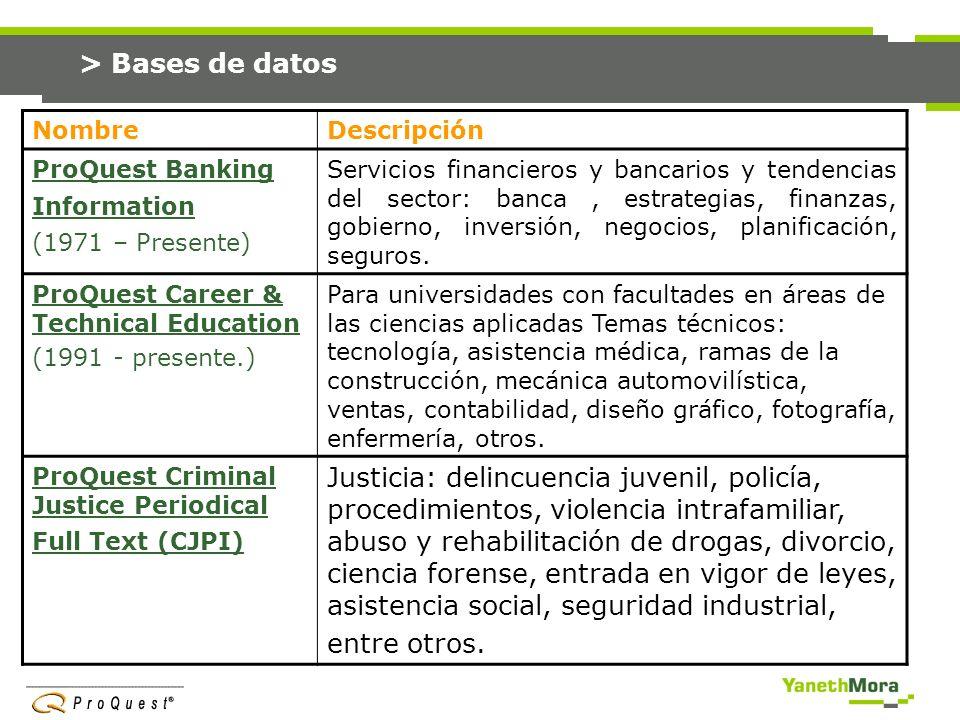 > Bases de datos NombreDescripción ProQuest European Business negocios de los países de Europa, inversión y negocios en áreas como: agricultura, banca, finanzas, inversión, impuestos, seguro, mercados, venture, otros.