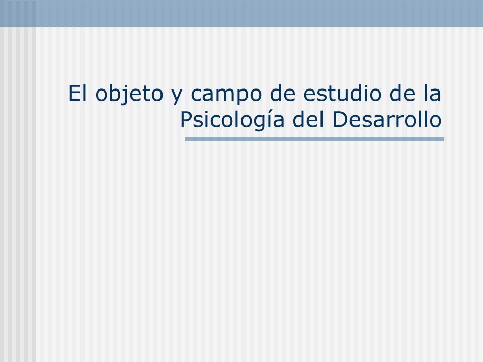 El objeto y campo de estudio de la Psicología del Desarrollo