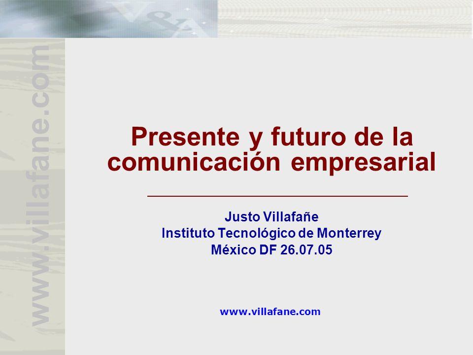 www.villafane.com Presente y futuro de la comunicación empresarial Justo Villafañe Instituto Tecnológico de Monterrey México DF 26.07.05