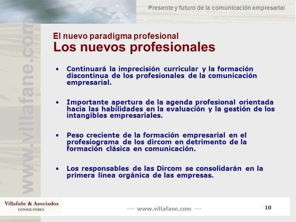 --- www.villafane.com --- www.villafane.com Presente y futuro de la comunicación empresarial 10 El nuevo paradigma profesional Los nuevos profesionale