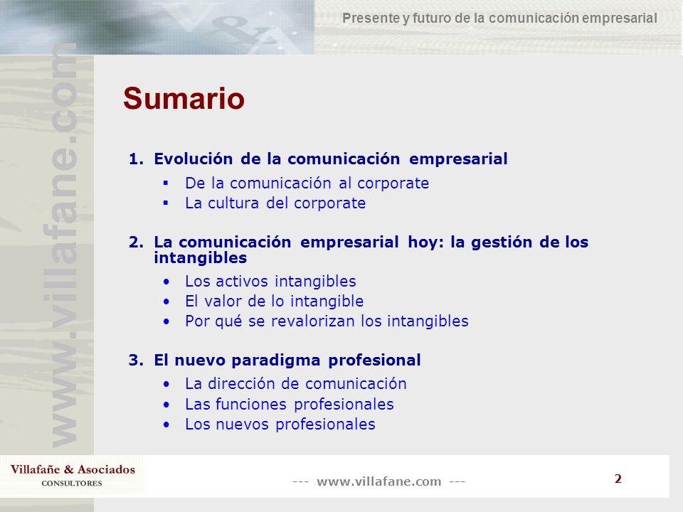 --- www.villafane.com --- www.villafane.com Presente y futuro de la comunicación empresarial 2 Sumario 1.Evolución de la comunicación empresarial De l