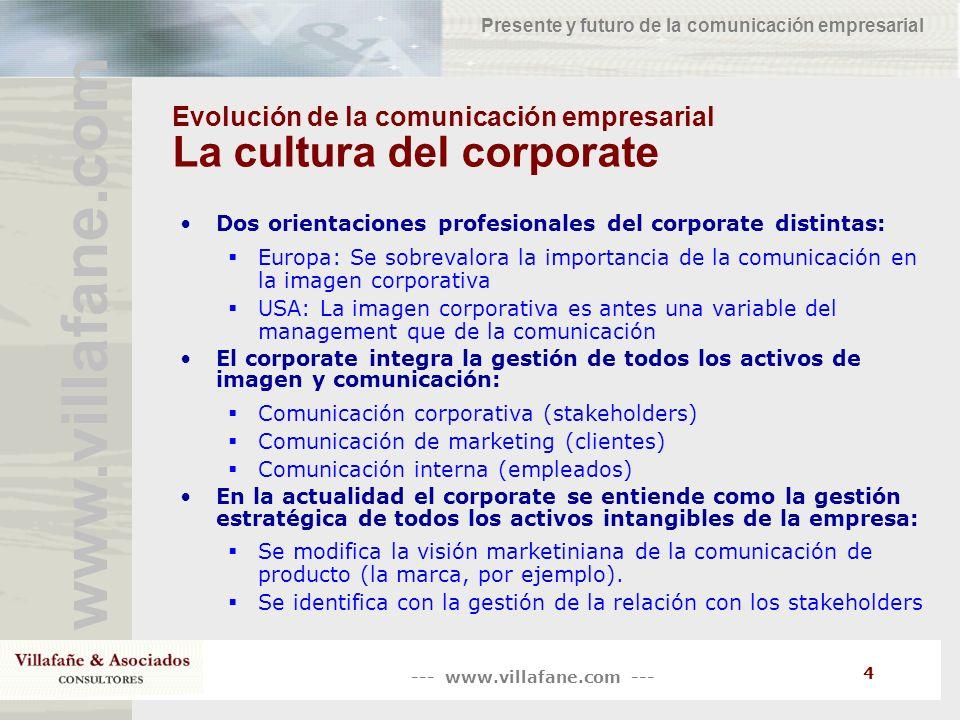 --- www.villafane.com --- www.villafane.com Presente y futuro de la comunicación empresarial 4 Evolución de la comunicación empresarial La cultura del