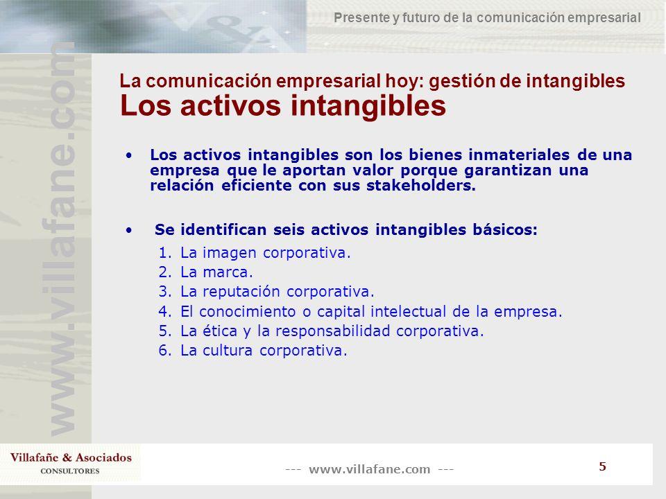 --- www.villafane.com --- www.villafane.com Presente y futuro de la comunicación empresarial 5 La comunicación empresarial hoy: gestión de intangibles