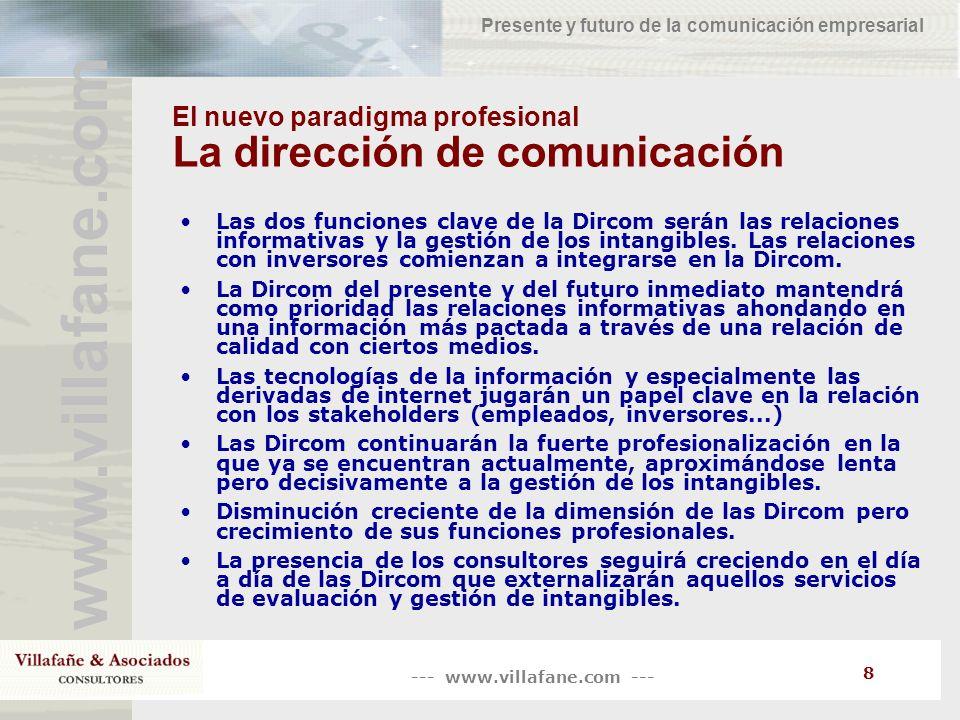 --- www.villafane.com --- www.villafane.com Presente y futuro de la comunicación empresarial 8 El nuevo paradigma profesional La dirección de comunica