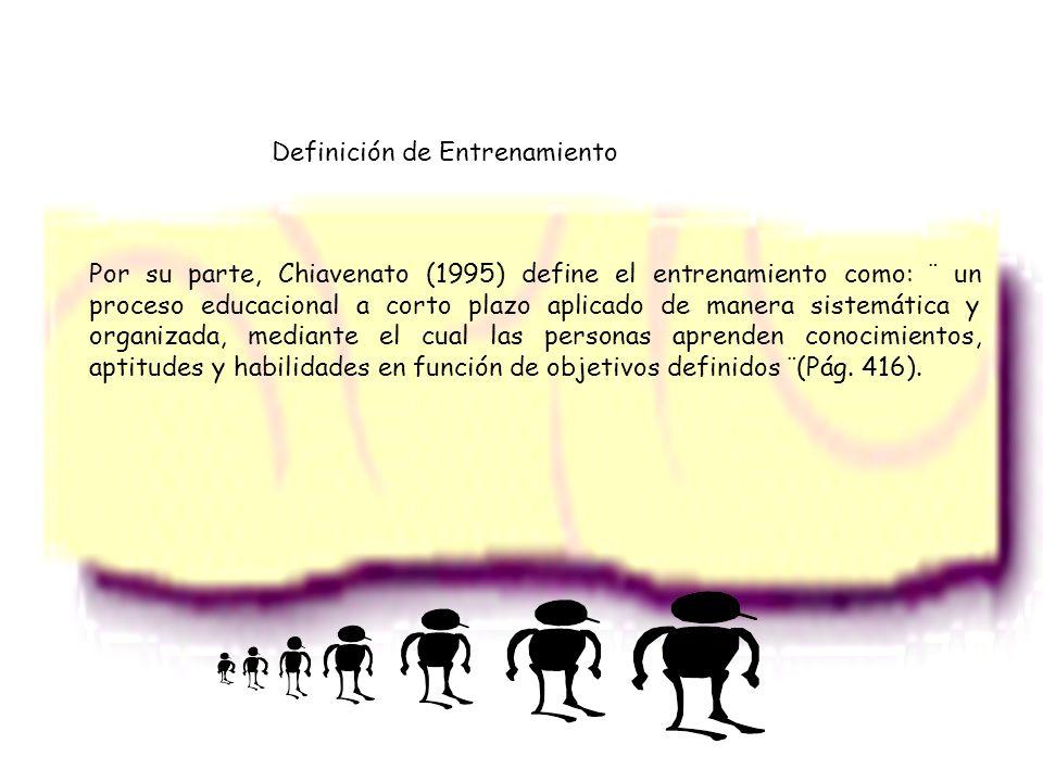 Por su parte, Chiavenato (1995) define el entrenamiento como: ¨ un proceso educacional a corto plazo aplicado de manera sistemática y organizada, medi