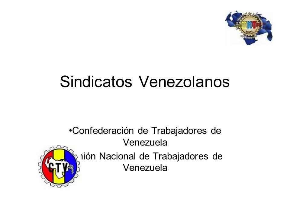Sindicatos Venezolanos Confederación de Trabajadores de Venezuela Unión Nacional de Trabajadores de Venezuela
