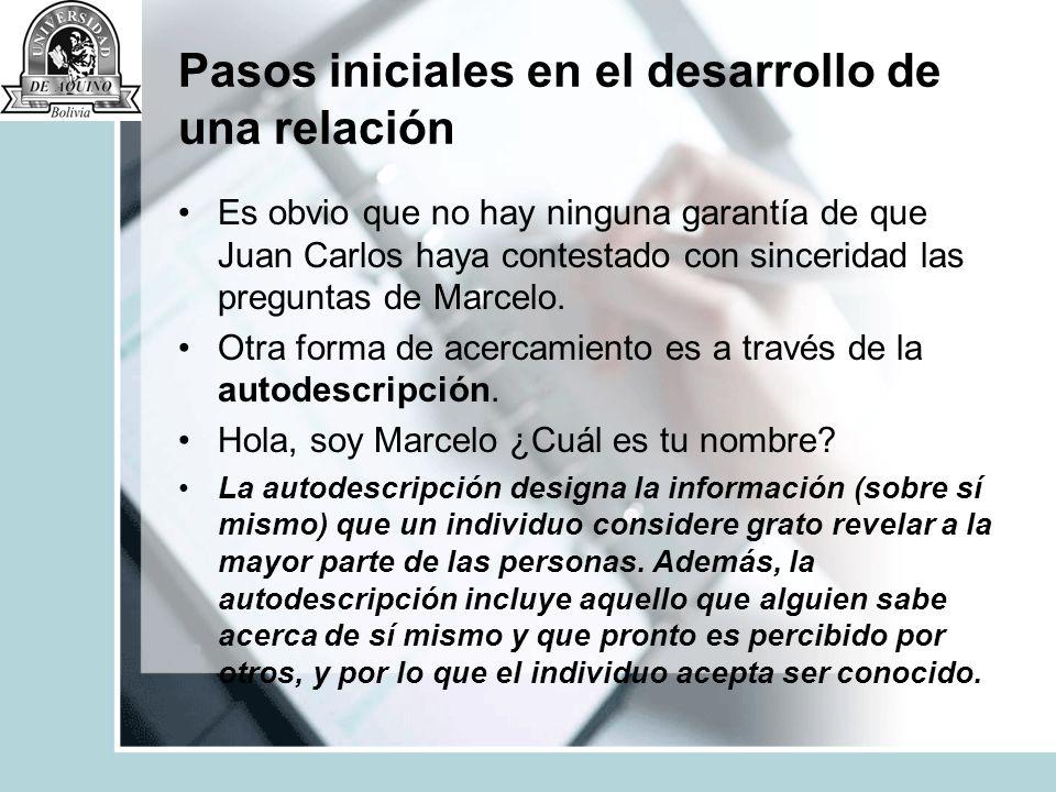 Pasos iniciales en el desarrollo de una relación Es obvio que no hay ninguna garantía de que Juan Carlos haya contestado con sinceridad las preguntas