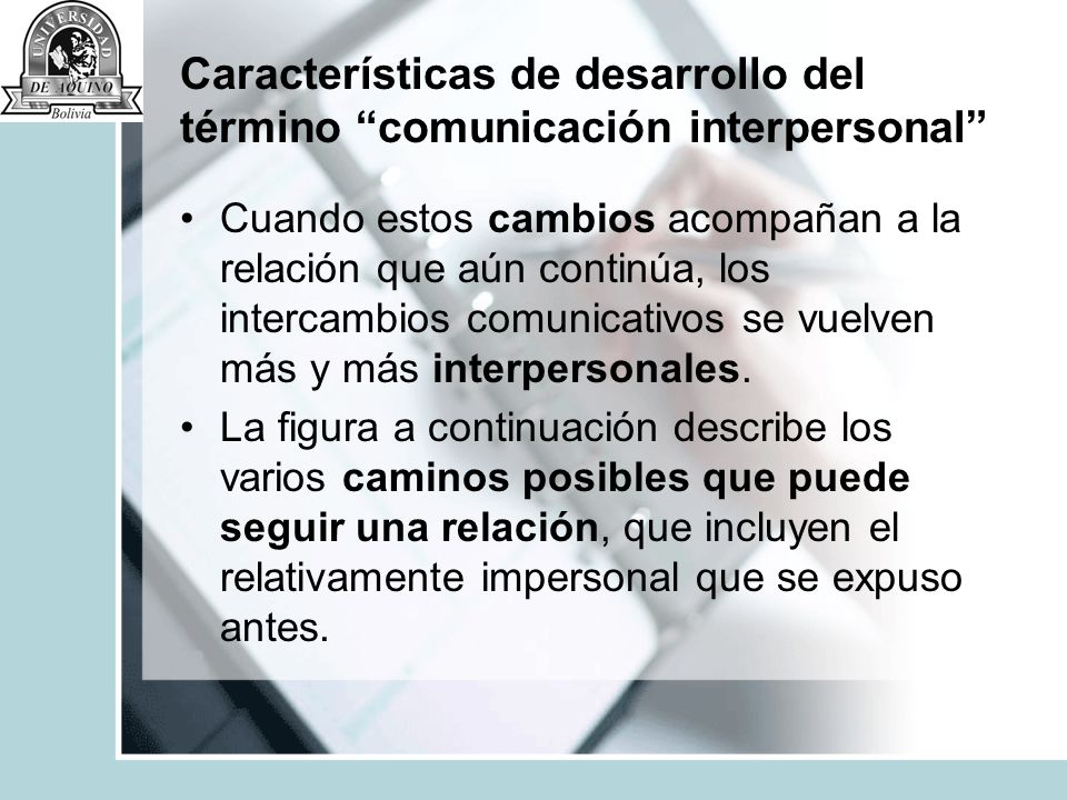 Características de desarrollo del término comunicación interpersonal Cuando estos cambios acompañan a la relación que aún continúa, los intercambios c