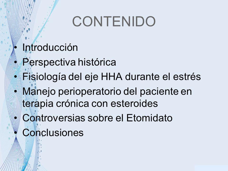 CONTENIDO Introducción Perspectiva histórica Fisiología del eje HHA durante el estrés Manejo perioperatorio del paciente en terapia crónica con esteroides Controversias sobre el Etomidato Conclusiones