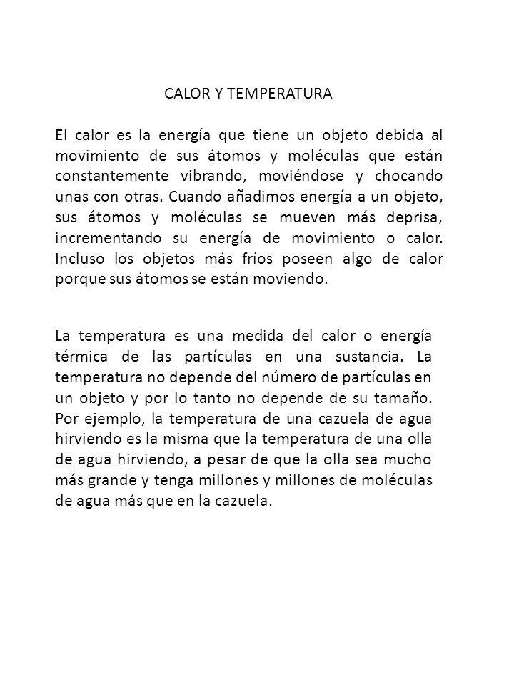 CALOR Y TEMPERATURA El calor es la energía que tiene un objeto debida al movimiento de sus átomos y moléculas que están constantemente vibrando, movié